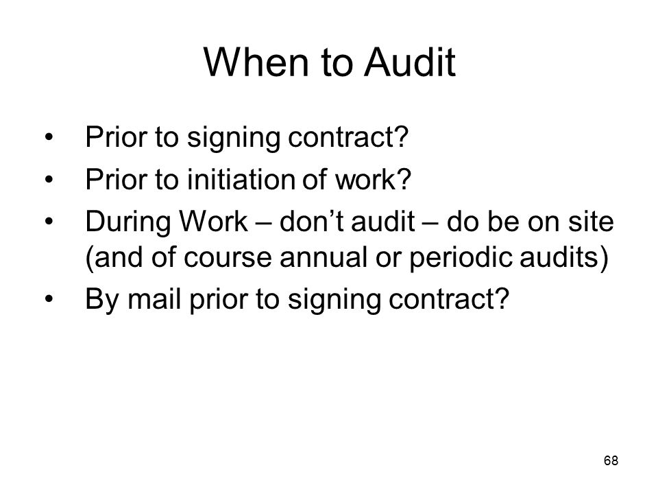 When to Audit Prior to signing contract Prior to initiation of work