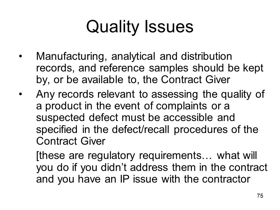 Quality Issues Manufacturing, analytical and distribution records, and reference samples should be kept by, or be available to, the Contract Giver.