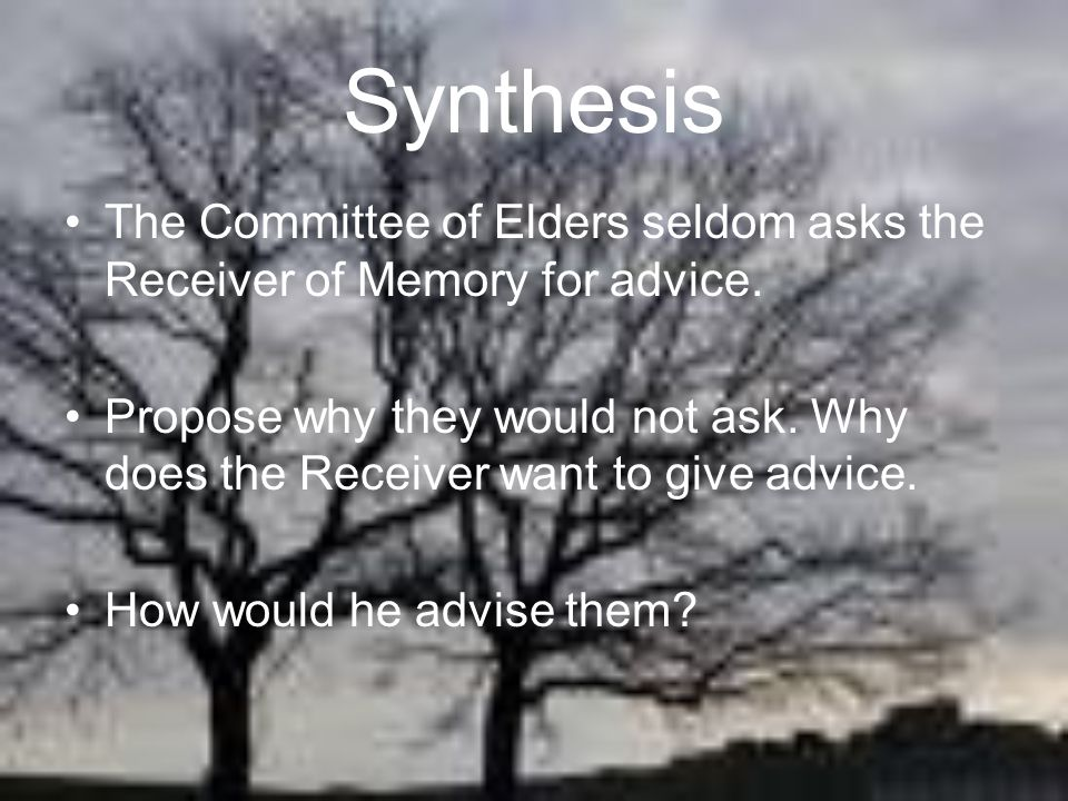 Synthesis The Committee of Elders seldom asks the Receiver of Memory for advice.