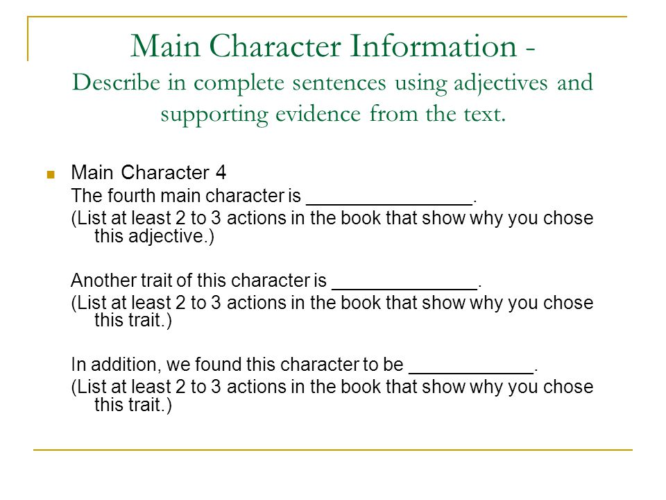 Main Character Information - Describe in complete sentences using adjectives and supporting evidence from the text.