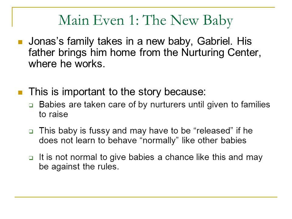 Main Even 1: The New Baby Jonas's family takes in a new baby, Gabriel. His father brings him home from the Nurturing Center, where he works.