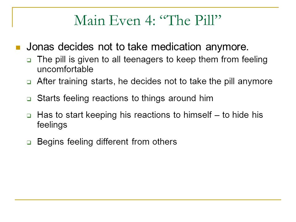 Main Even 4: The Pill Jonas decides not to take medication anymore.