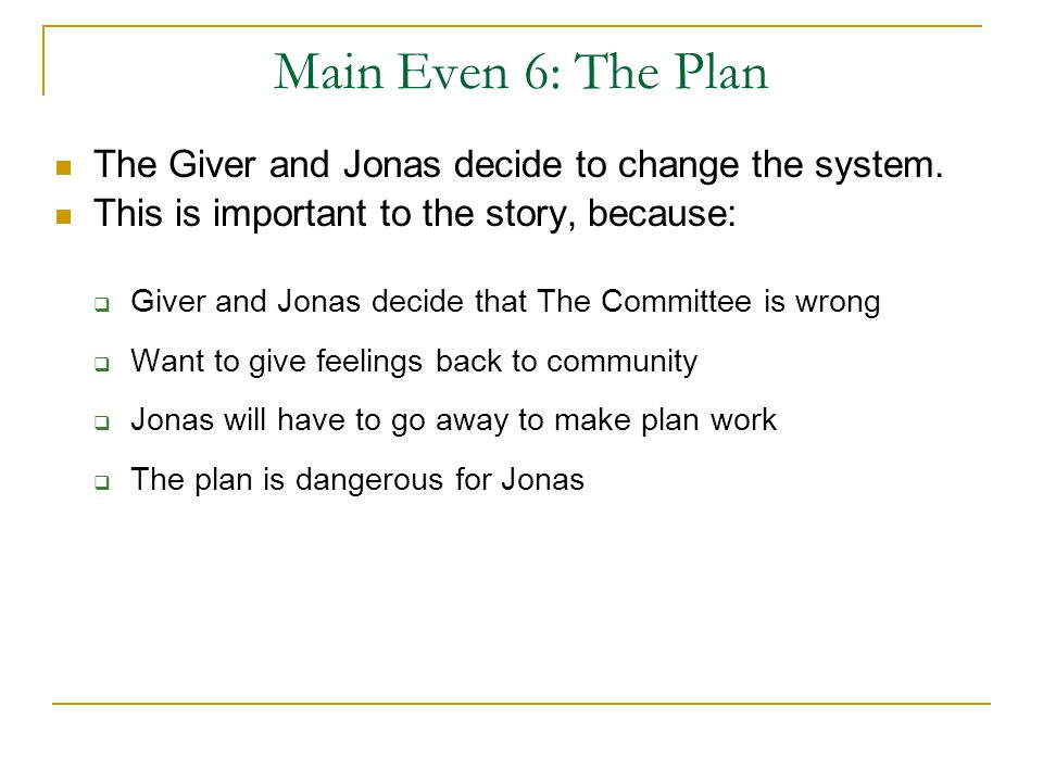 Main Even 6: The Plan The Giver and Jonas decide to change the system.