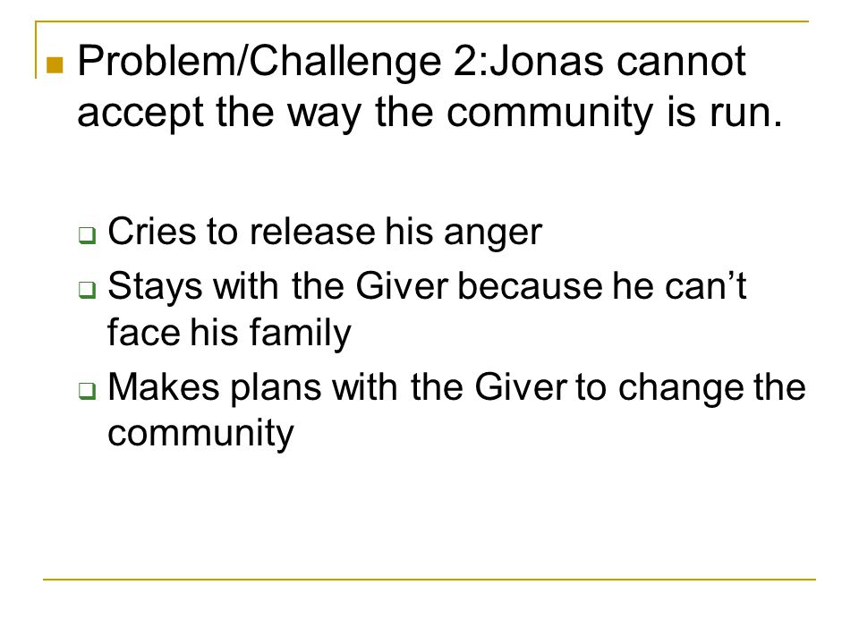 Problem/Challenge 2:Jonas cannot accept the way the community is run.