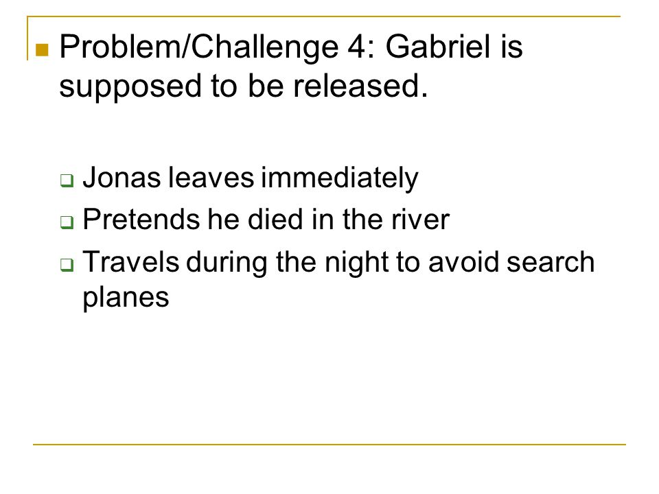 Problem/Challenge 4: Gabriel is supposed to be released.