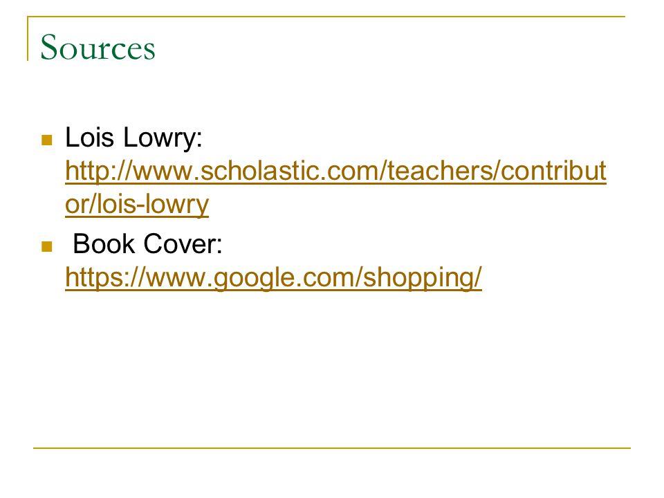 Sources Lois Lowry: http://www.scholastic.com/teachers/contributor/lois-lowry.