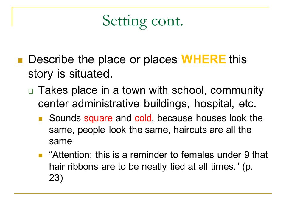 Setting cont. Describe the place or places WHERE this story is situated.