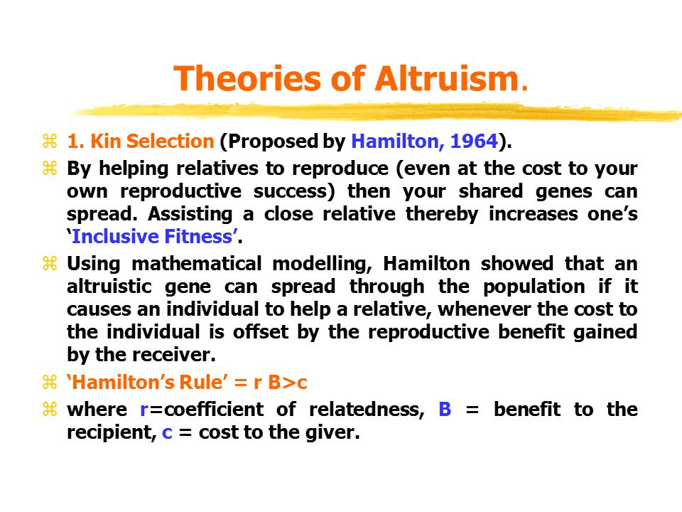 Theories of Altruism. 1. Kin Selection (Proposed by Hamilton, 1964).