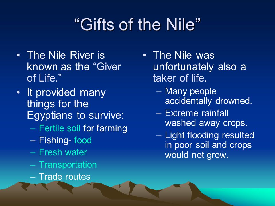 Gifts of the Nile The Nile River is known as the Giver of Life.