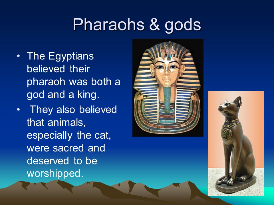 Pharaohs & gods The Egyptians believed their pharaoh was both a god and a king.