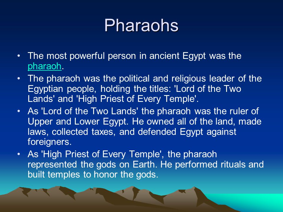 Pharaohs The most powerful person in ancient Egypt was the pharaoh.