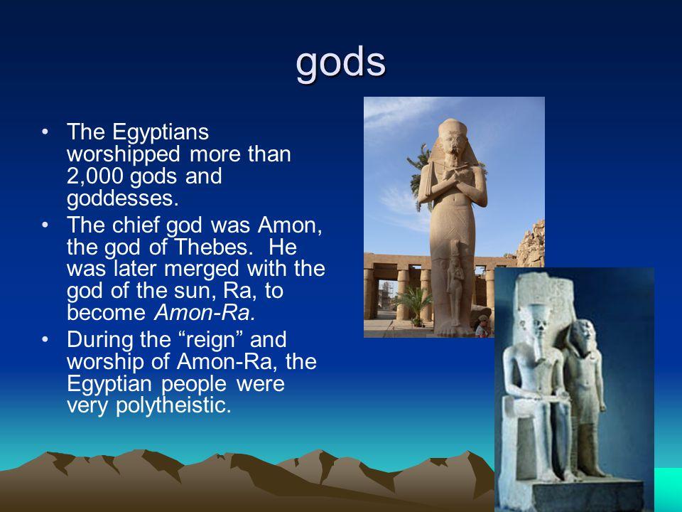 gods The Egyptians worshipped more than 2,000 gods and goddesses.
