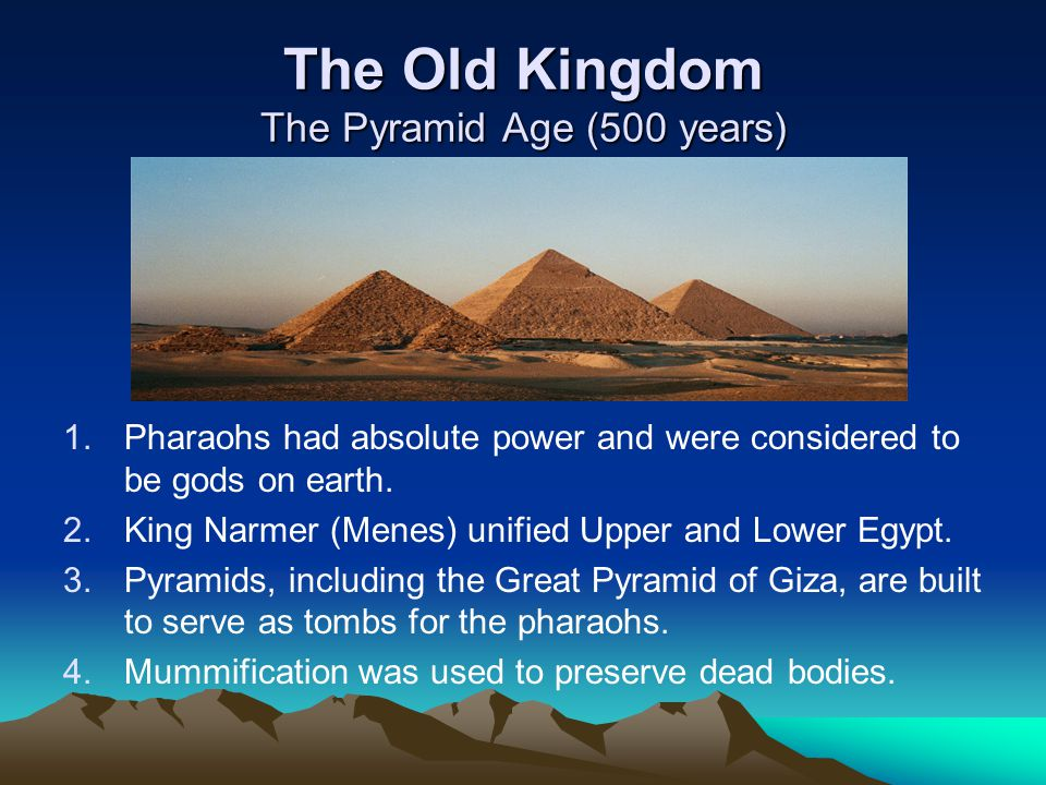 The Old Kingdom The Pyramid Age (500 years)