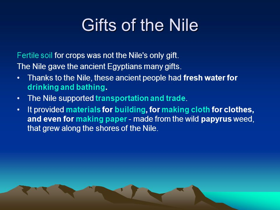 Gifts of the Nile Fertile soil for crops was not the Nile s only gift.