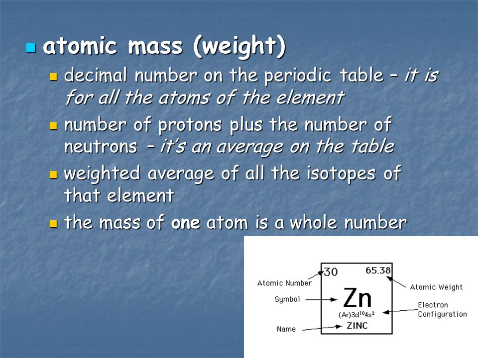 atomic mass (weight) decimal number on the periodic table – it is for all the atoms of the element.