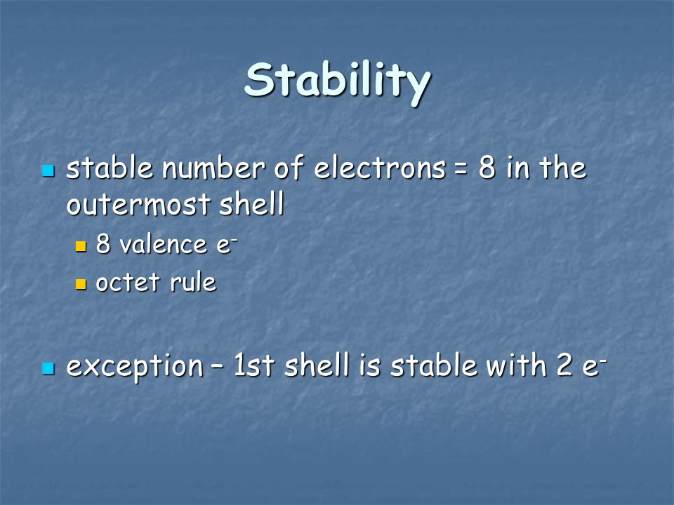 Stability stable number of electrons = 8 in the outermost shell