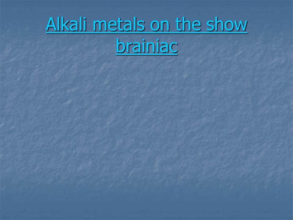 Alkali metals on the show brainiac