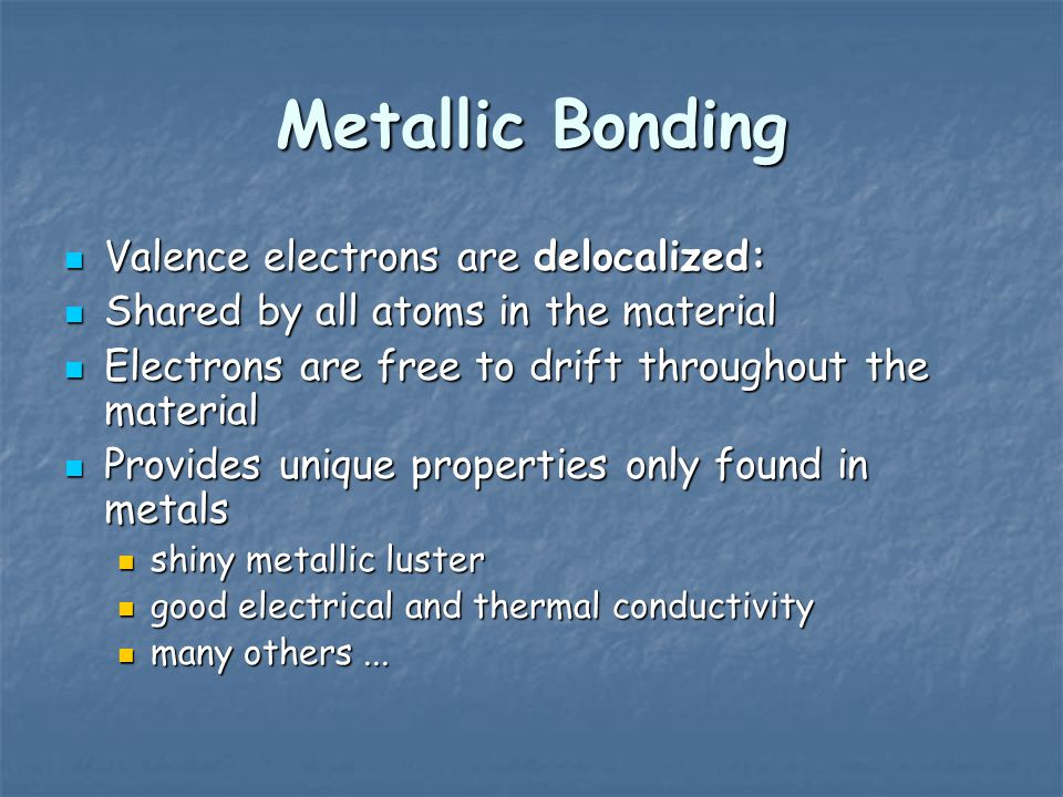 Metallic Bonding Valence electrons are delocalized: