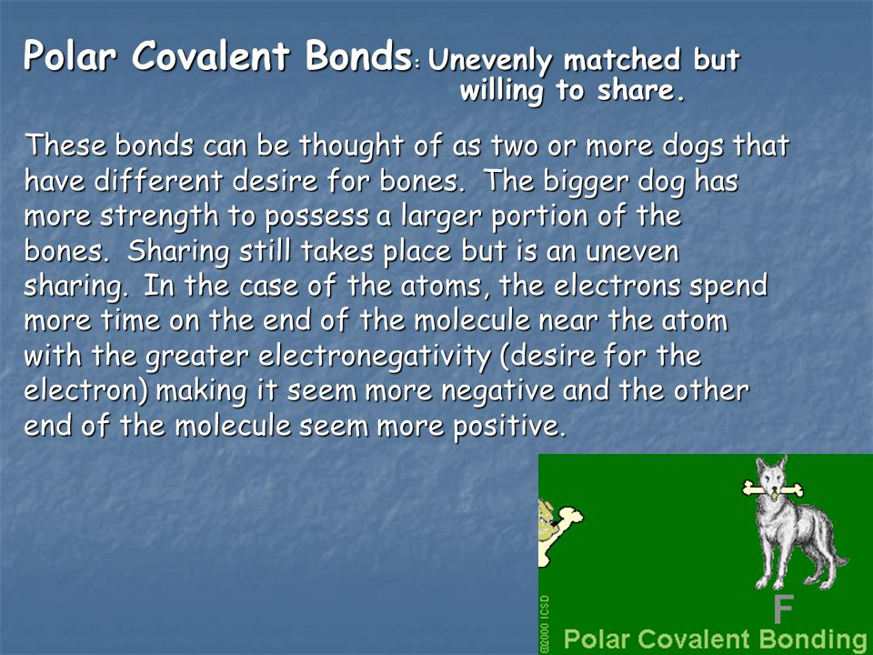 Polar Covalent Bonds: Unevenly matched but willing to share.