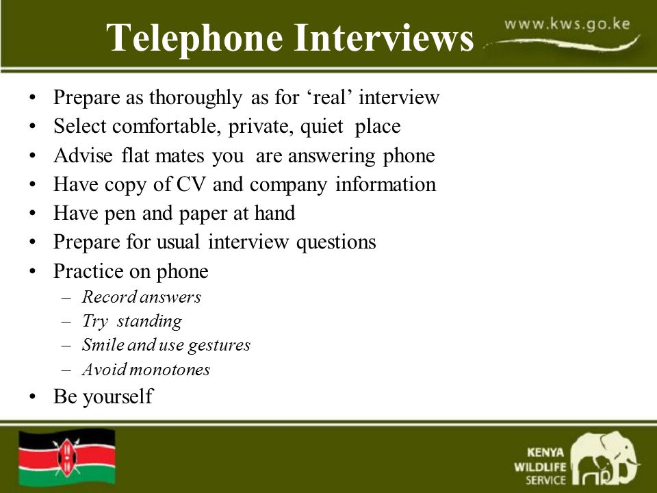 Telephone Interviews Prepare as thoroughly as for 'real' interview