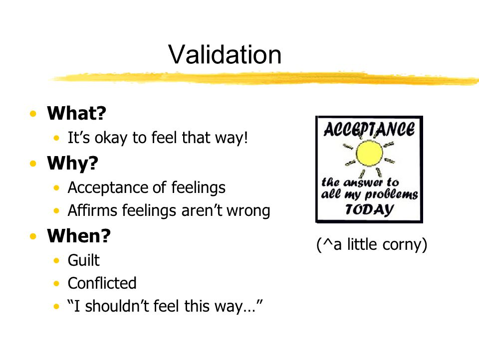 Validation What Why When It's okay to feel that way!