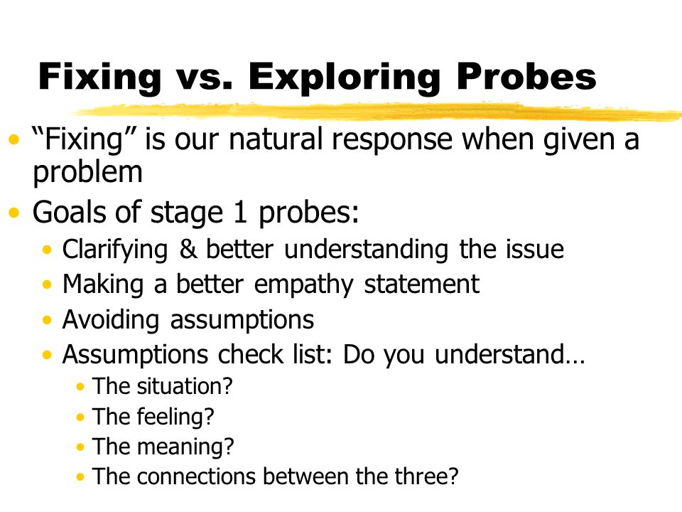 Fixing vs. Exploring Probes