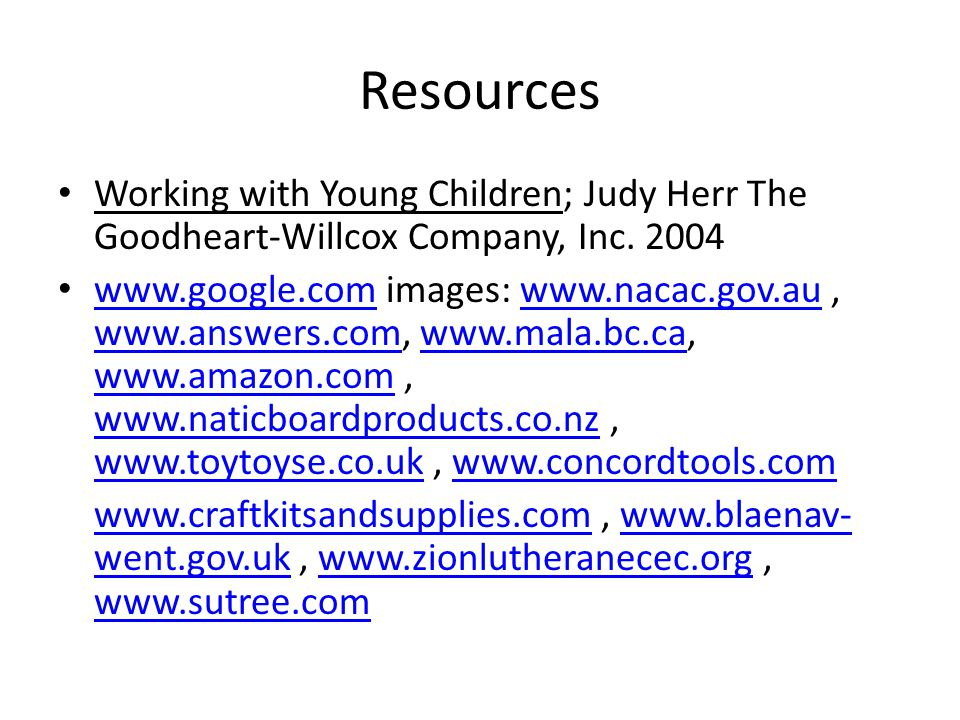 Resources Working with Young Children; Judy Herr The Goodheart-Willcox Company, Inc. 2004.