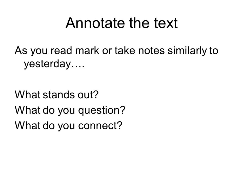 Annotate the text As you read mark or take notes similarly to yesterday…. What stands out What do you question