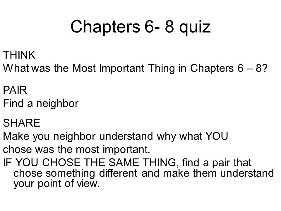Chapters 6- 8 quiz THINK. What was the Most Important Thing in Chapters 6 – 8 PAIR. Find a neighbor.