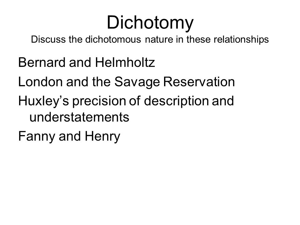 Dichotomy Discuss the dichotomous nature in these relationships