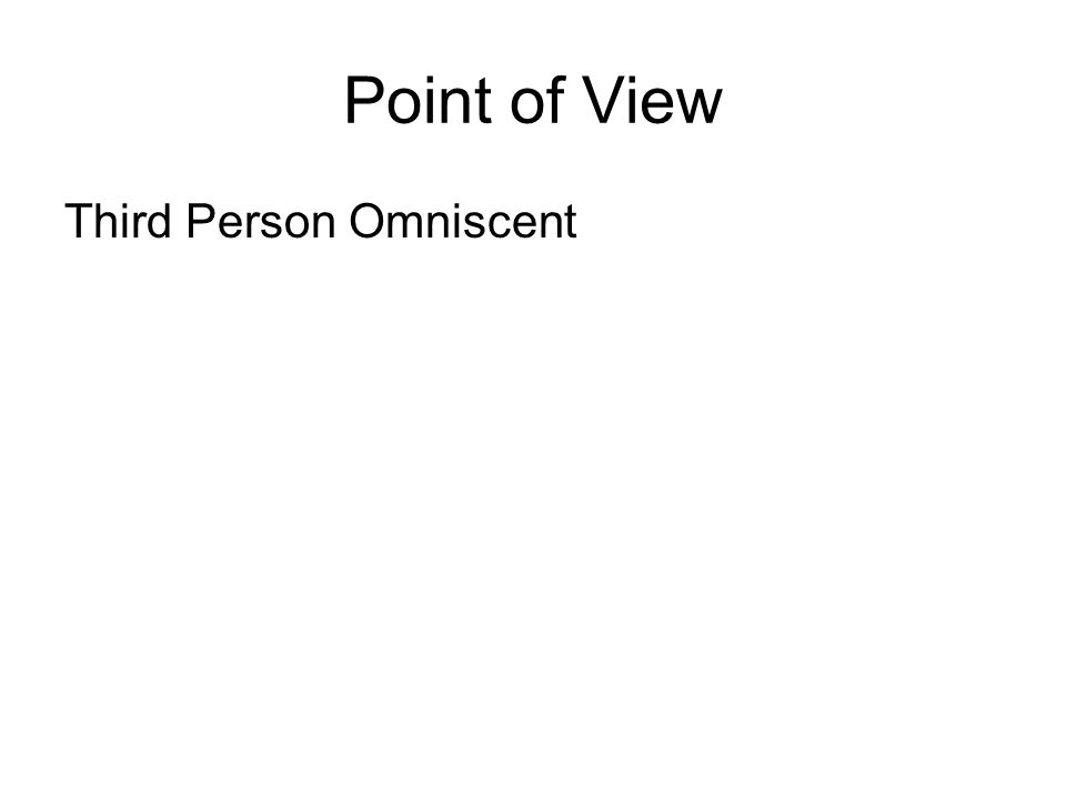 Point of View Third Person Omniscent