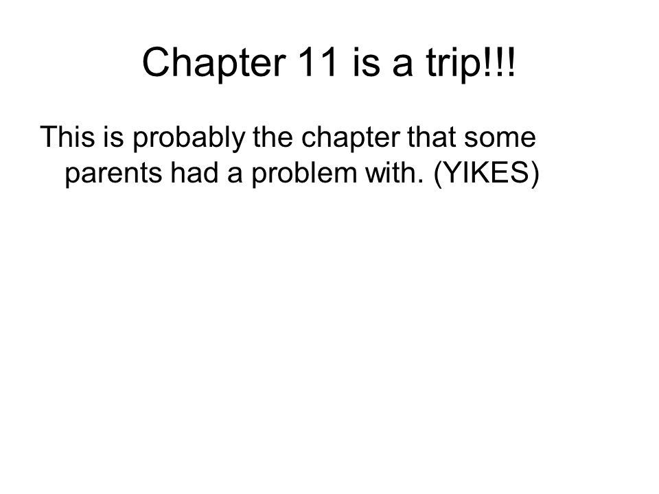 Chapter 11 is a trip!!! This is probably the chapter that some parents had a problem with. (YIKES)