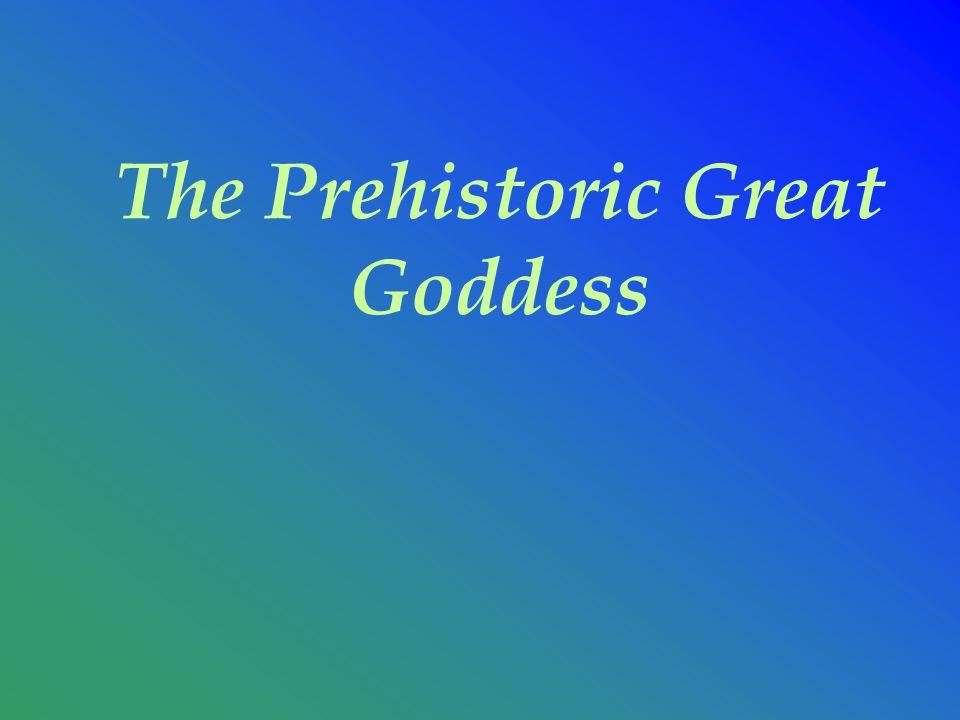 The Prehistoric Great Goddess