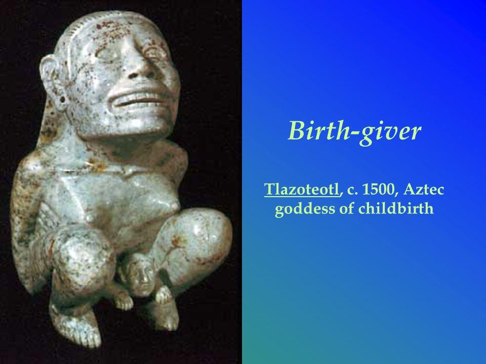 Birth-giver Tlazoteotl, c. 1500, Aztec goddess of childbirth