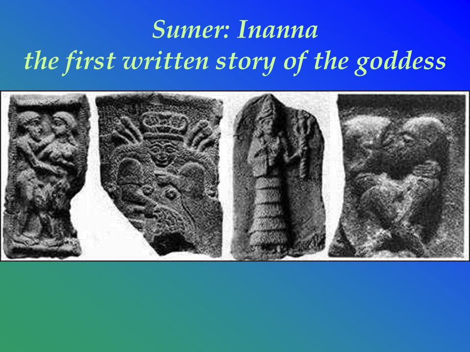 Sumer: Inanna the first written story of the goddess