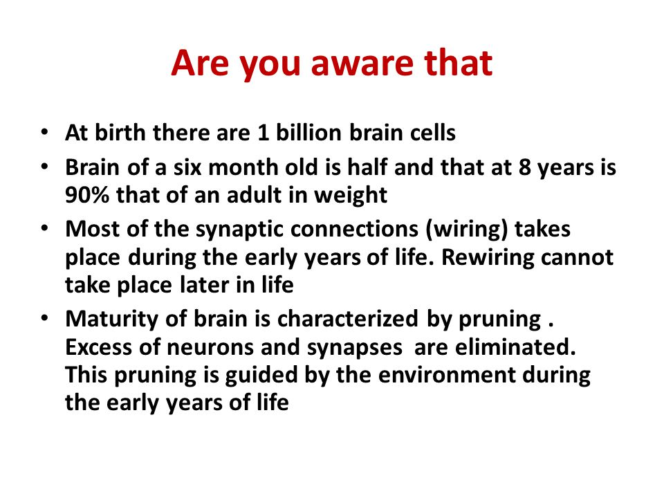 Are you aware that At birth there are 1 billion brain cells