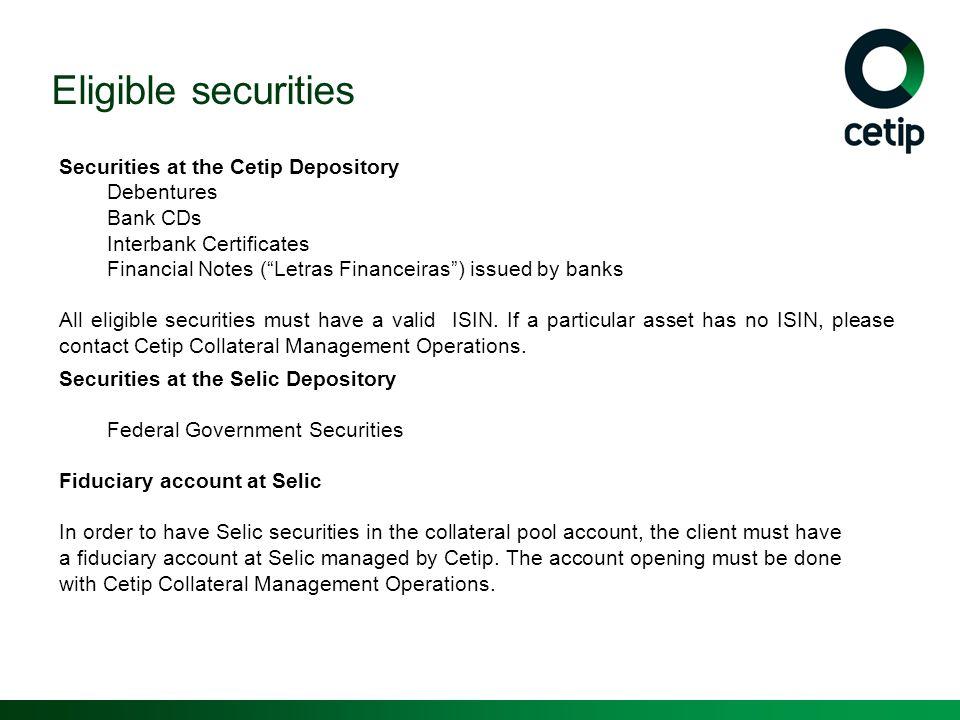 Eligible securities Securities at the Cetip Depository Debentures