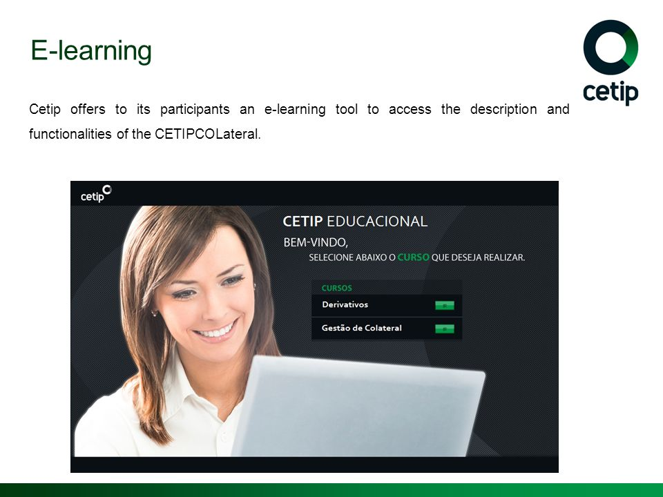 E-learning Cetip offers to its participants an e-learning tool to access the description and functionalities of the CETIPCOLateral.
