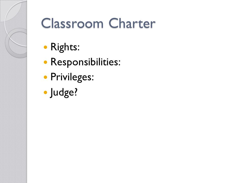 Classroom Charter Rights: Responsibilities: Privileges: Judge