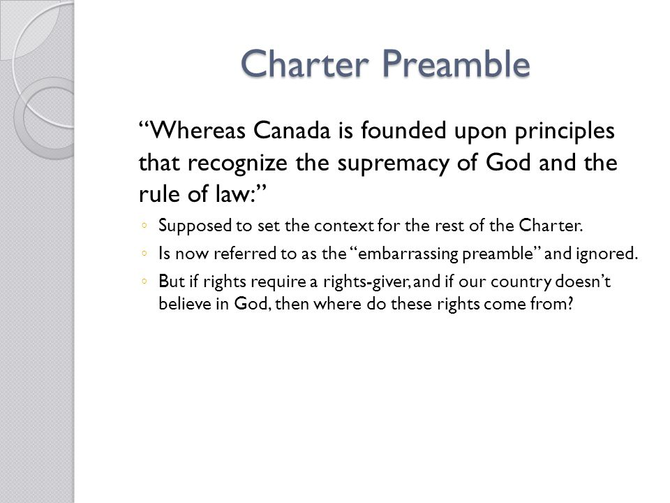 Charter Preamble Whereas Canada is founded upon principles that recognize the supremacy of God and the rule of law: