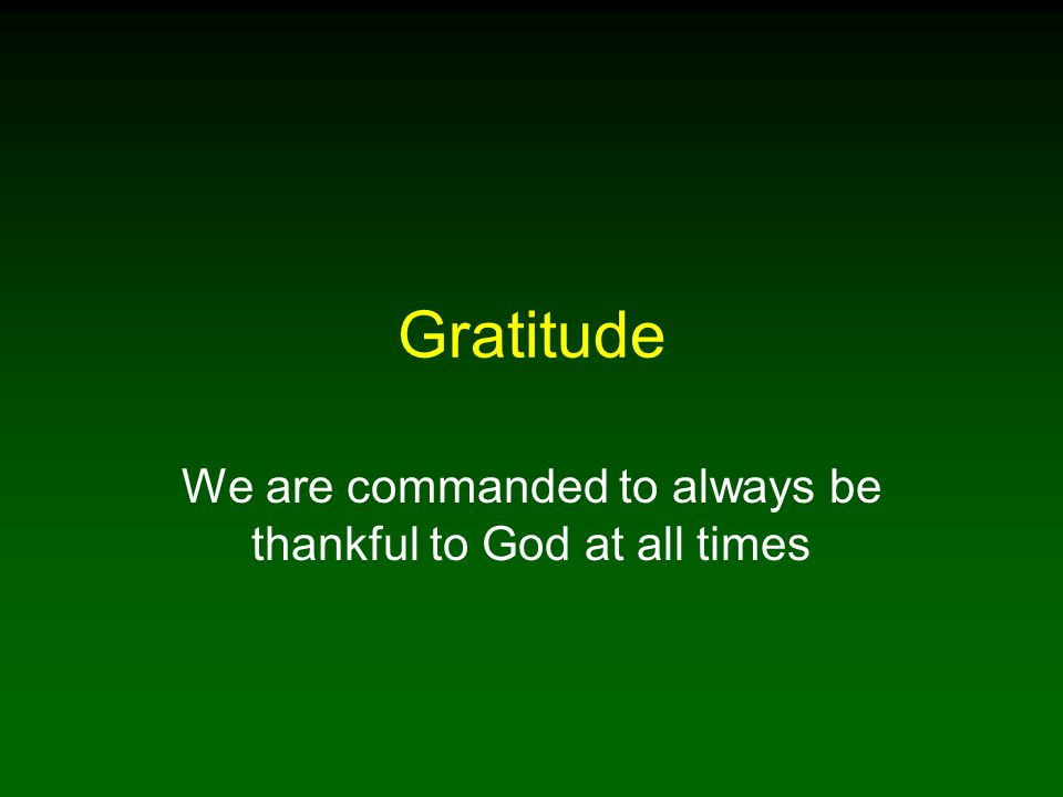 We are commanded to always be thankful to God at all times