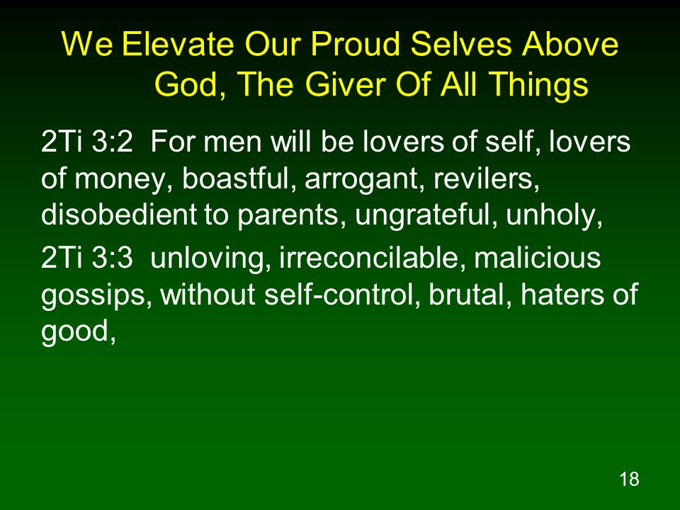 We Elevate Our Proud Selves Above God, The Giver Of All Things