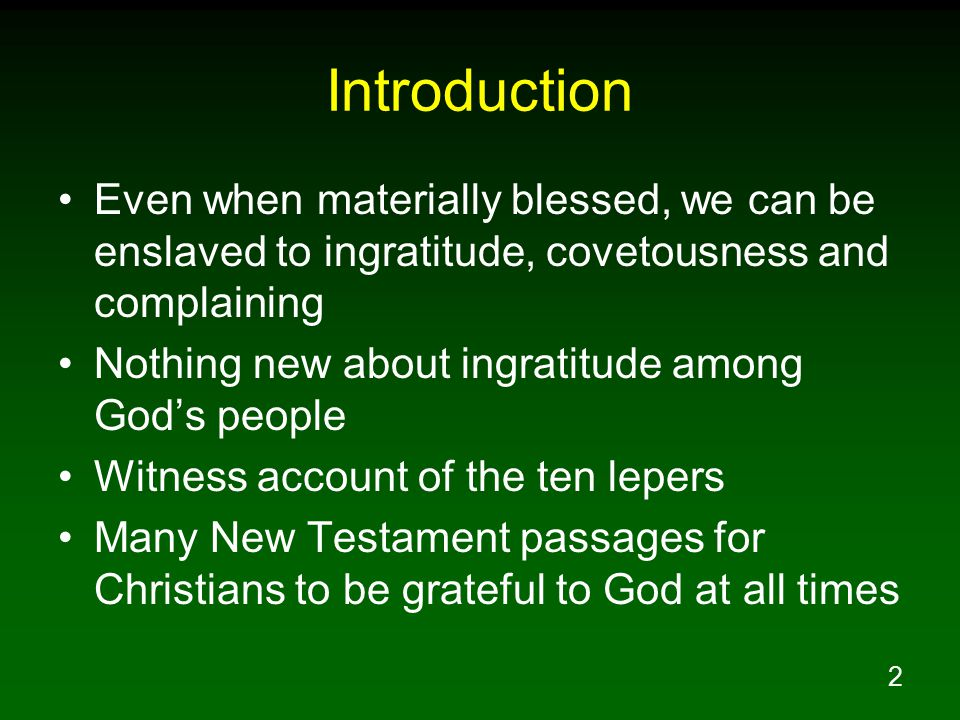 Introduction Even when materially blessed, we can be enslaved to ingratitude, covetousness and complaining.