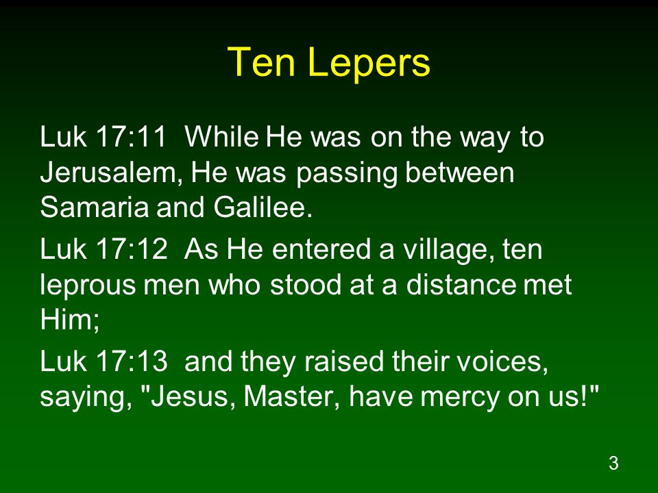 Ten Lepers Luk 17:11 While He was on the way to Jerusalem, He was passing between Samaria and Galilee.
