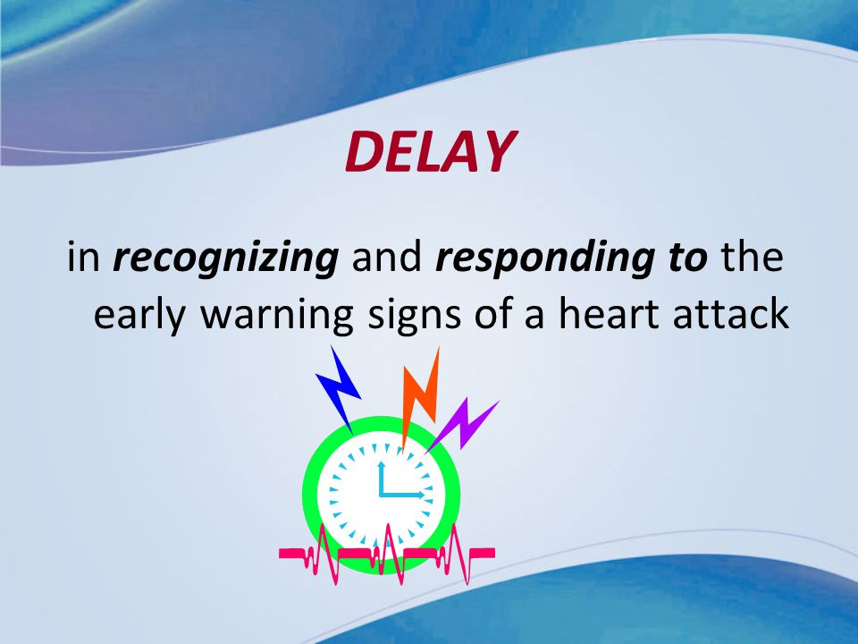 DELAY in recognizing and responding to the early warning signs of a heart attack