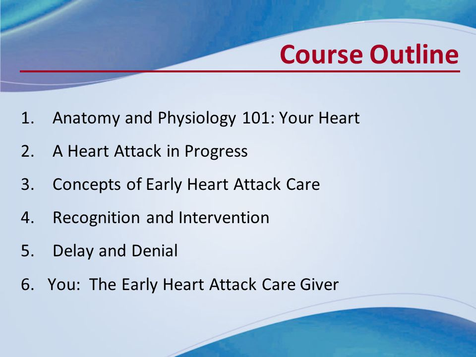 Course Outline Anatomy and Physiology 101: Your Heart