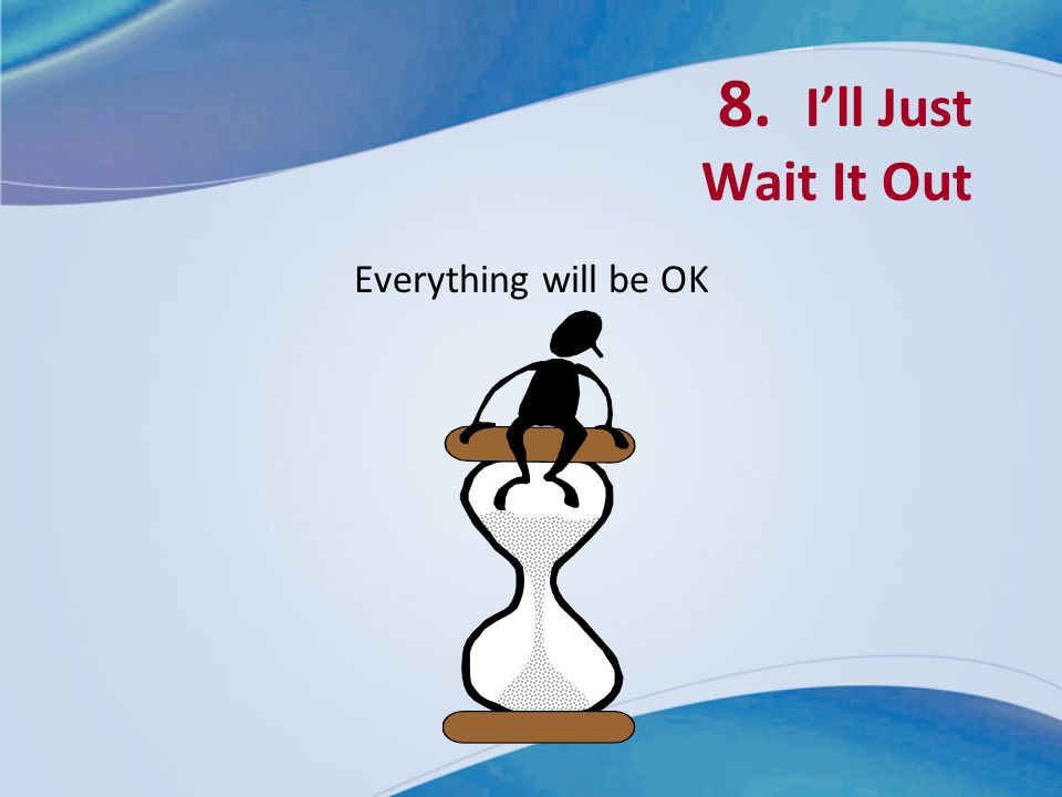 8. I'll Just Wait It Out Everything will be OK