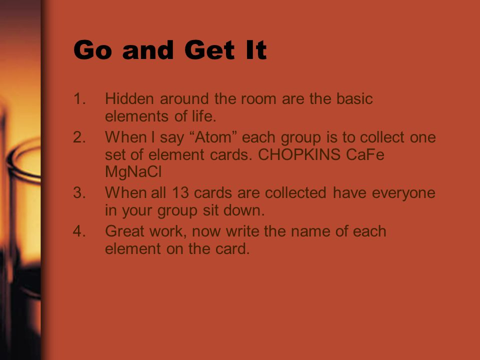 Go and Get It Hidden around the room are the basic elements of life.