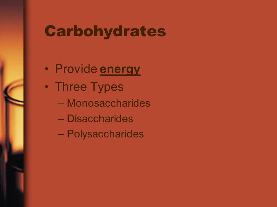 Carbohydrates Provide energy Three Types Monosaccharides Disaccharides