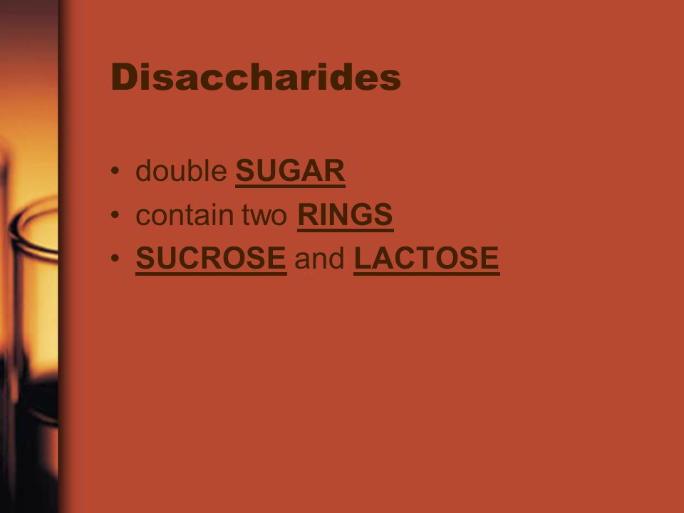 Disaccharides double SUGAR contain two RINGS SUCROSE and LACTOSE